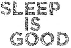 sleep is good
