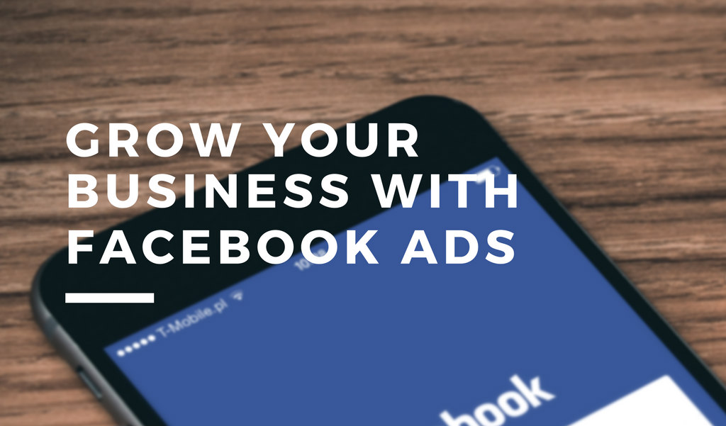 Grow Your Business with Facebook Ads: Getting Started