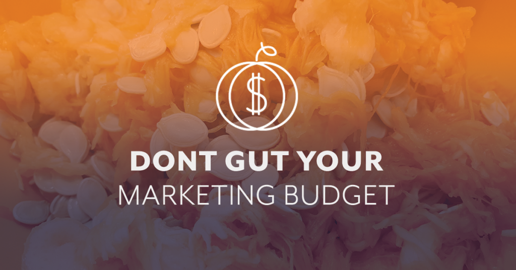 3 Reasons NOT to Gut Your Marketing Budget